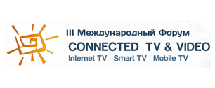 III Международный Форум «CONNECTED TV & VIDEO. Internet TV ∙ Smart TV ∙ Mobile TV»
